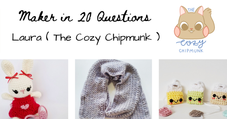 Maker in 20 Questions : Laura (The Cozy Chipmunk)