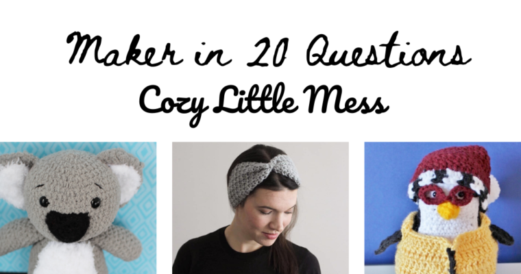 Maker in 20 Questions : Valérie (Cozy Little Mess (yes that's me))