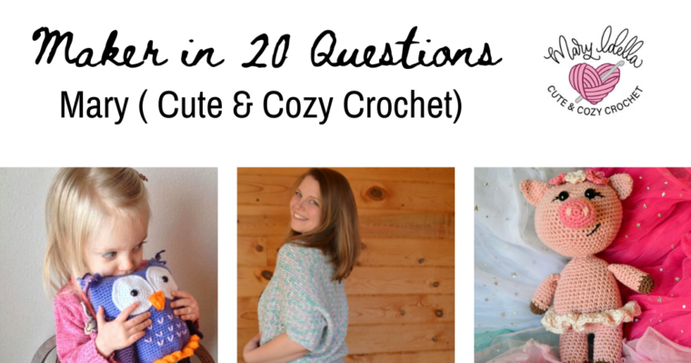 Maker in 20 Questions : Mary (Cute & Cozy Crochet)