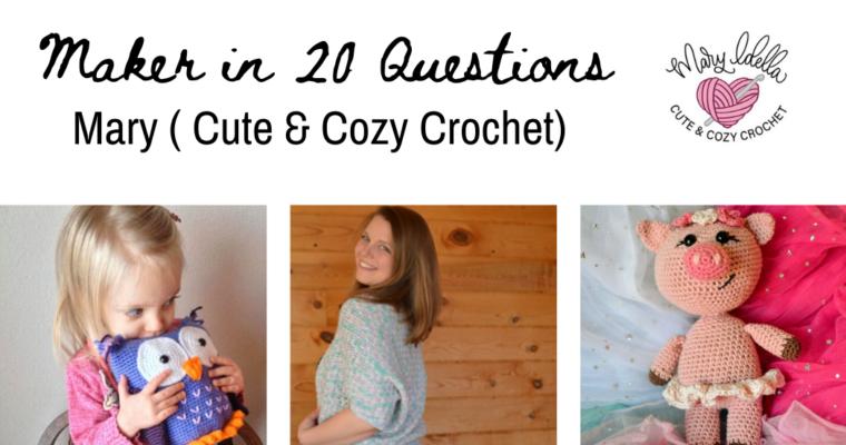 Maker in 20 Questions : Mary (Cute & Cozy Crochet)