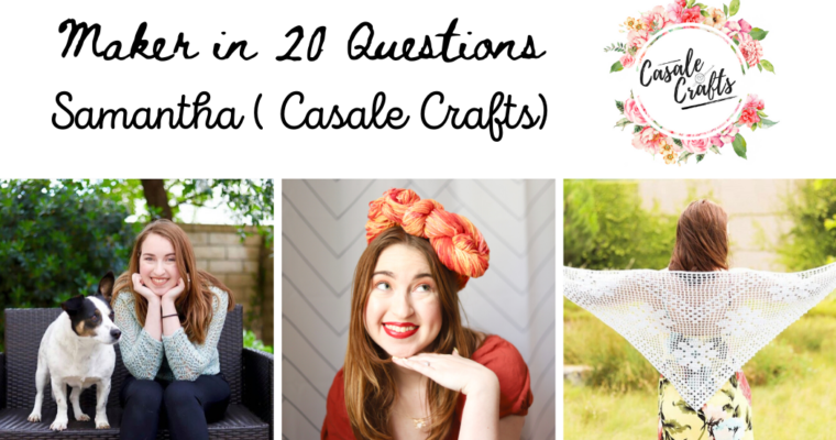Maker in 20 Questions : Samantha ( Casale Crafts)