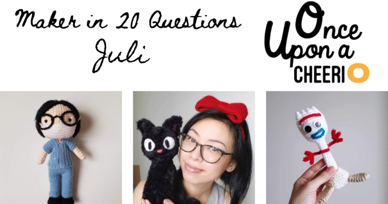 Maker in 20 Questions : Juli (Once Upon a Cheerio)